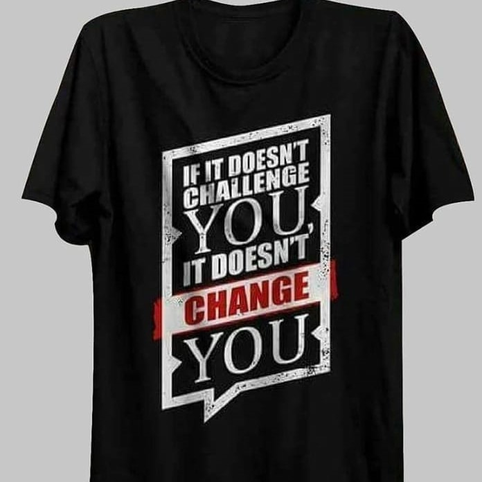 If It Doesn't Challenge You It Doesn't Change You T-Shirts